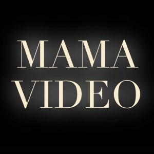 MAMA VIDEO