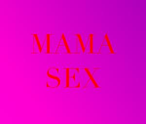 MAMA SEX
